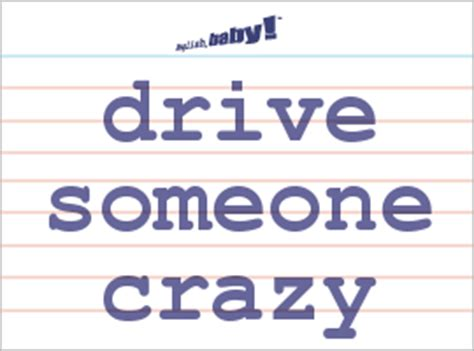 "What does ""drive someone crazy"" mean? 